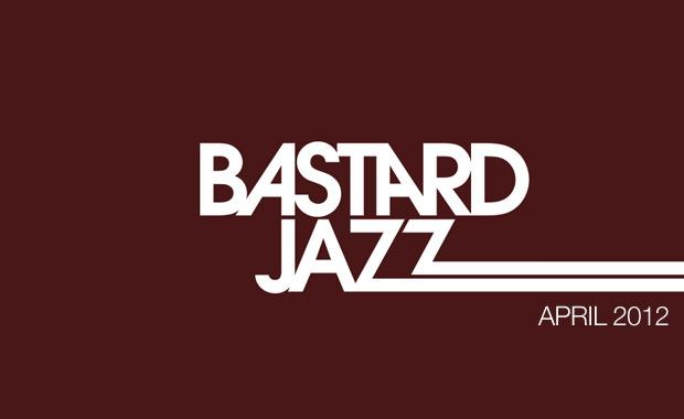 Bastard Jazz Radio – April 2012
